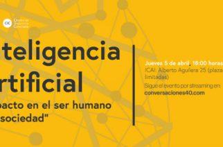 Asiste a Conversaciones 4.0: El impacto de la Inteligencia Artificial en el ser humano y la sociedad